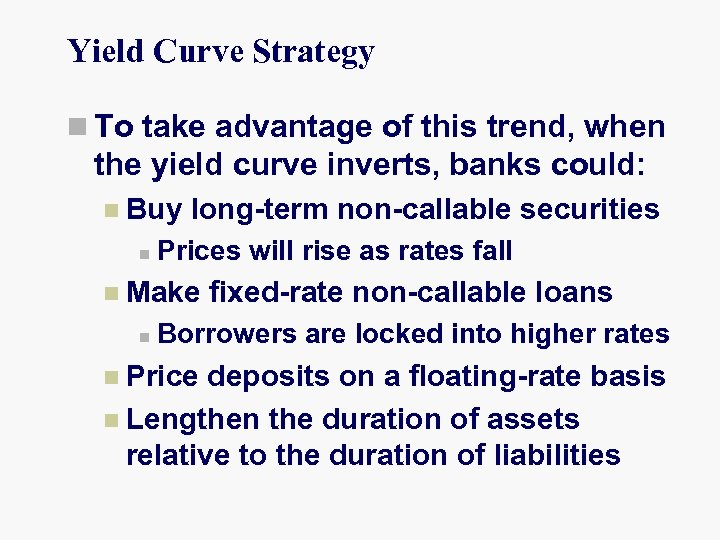 Yield Curve Strategy n To take advantage of this trend, when the yield curve