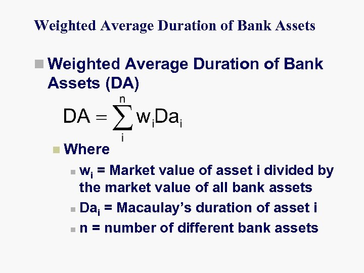 Weighted Average Duration of Bank Assets n Weighted Average Duration of Bank Assets (DA)