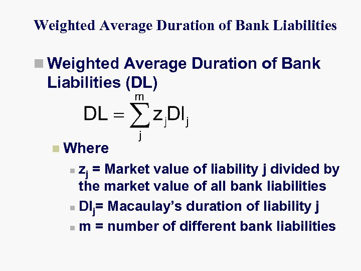 Weighted Average Duration of Bank Liabilities n Weighted Average Duration of Bank Liabilities (DL)