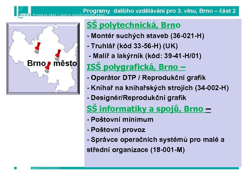 Programy dalšího vzdělávání pro 3. vlnu, Brno – část 2 SŠ polytechnická, Brno -