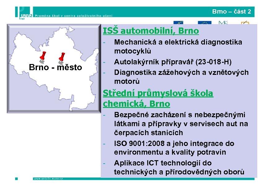 Brno – část 2 ISŠ automobilní, Brno - město - Mechanická a elektrická diagnostika