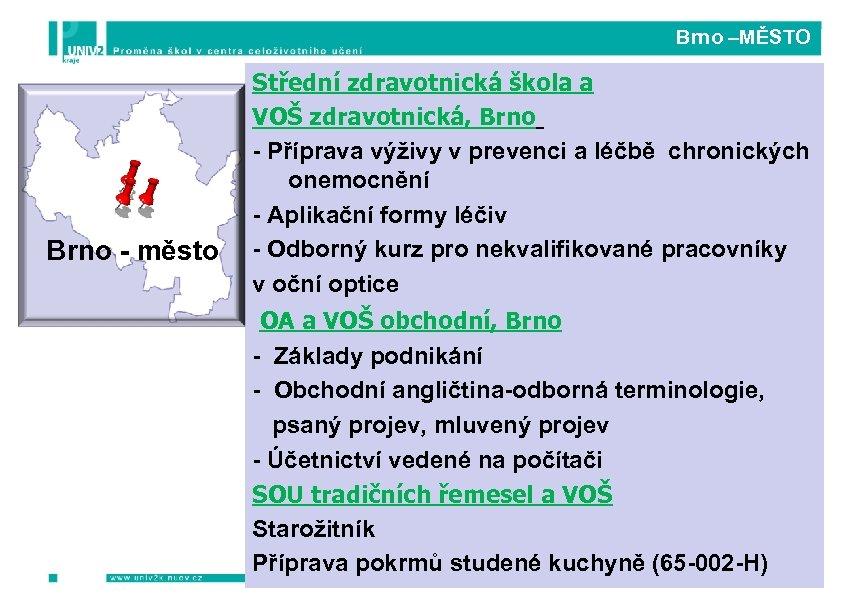 Brno –MĚSTO Brno - město Střední zdravotnická škola a VOŠ zdravotnická, Brno -