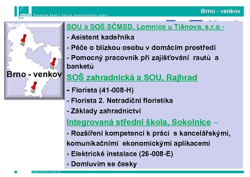 Brno - venkov SOU a SOŠ SČMSD, Lomnice u Tišnova, s. r. o -