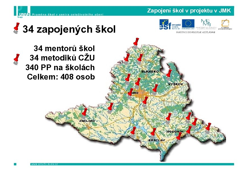 Zapojení škol v projektu v JMK 34 zapojených škol 34 mentorů škol 34 metodiků