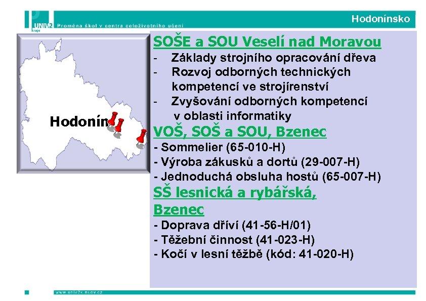 Hodonínsko SOŠE a SOU Veselí nad Moravou - Hodonín Základy strojního opracování dřeva Rozvoj