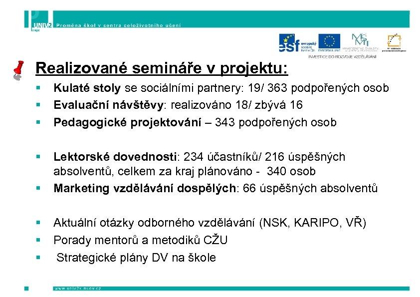 Realizované semináře v projektu: § § § Kulaté stoly se sociálními partnery: 19/ 363