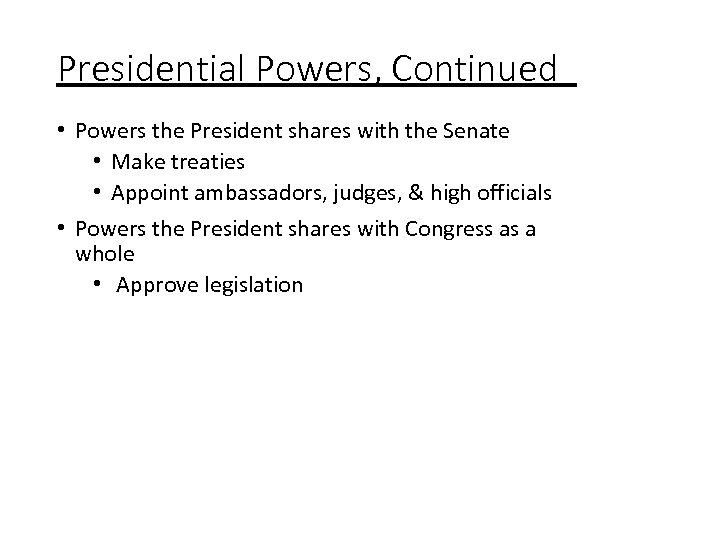 Presidential Powers, Continued • Powers the President shares with the Senate • Make treaties