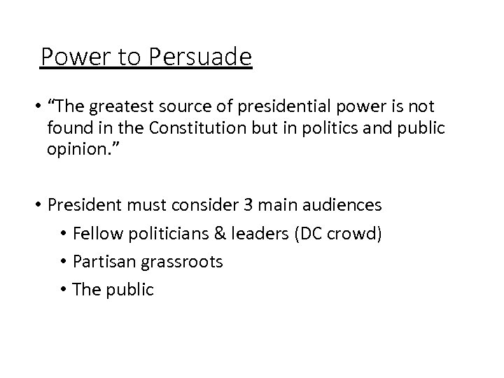 "Power to Persuade • ""The greatest source of presidential power is not found in"