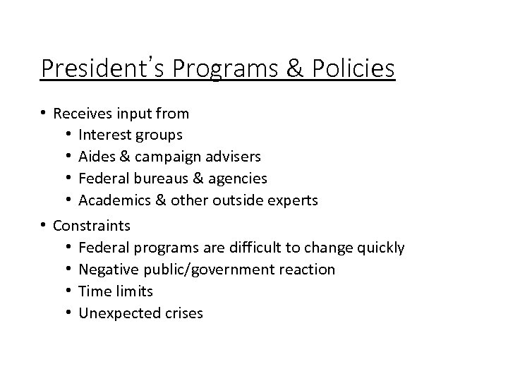 President's Programs & Policies • Receives input from • Interest groups • Aides &