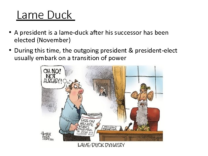 Lame Duck • A president is a lame-duck after his successor has been elected