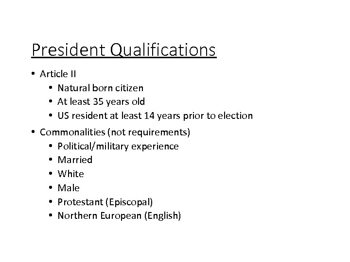 President Qualifications • Article II • Natural born citizen • At least 35 years