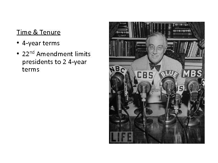 Time & Tenure • 4 -year terms • 22 nd Amendment limits presidents to