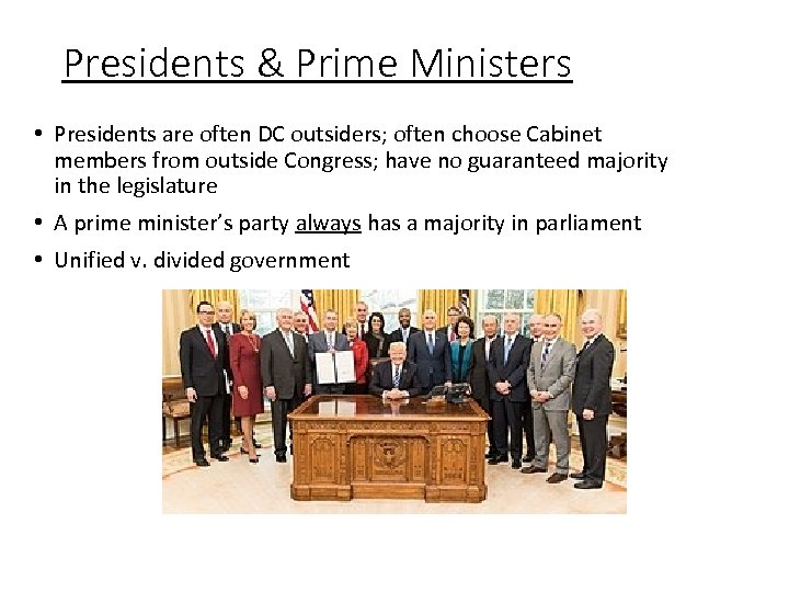 Presidents & Prime Ministers • Presidents are often DC outsiders; often choose Cabinet members
