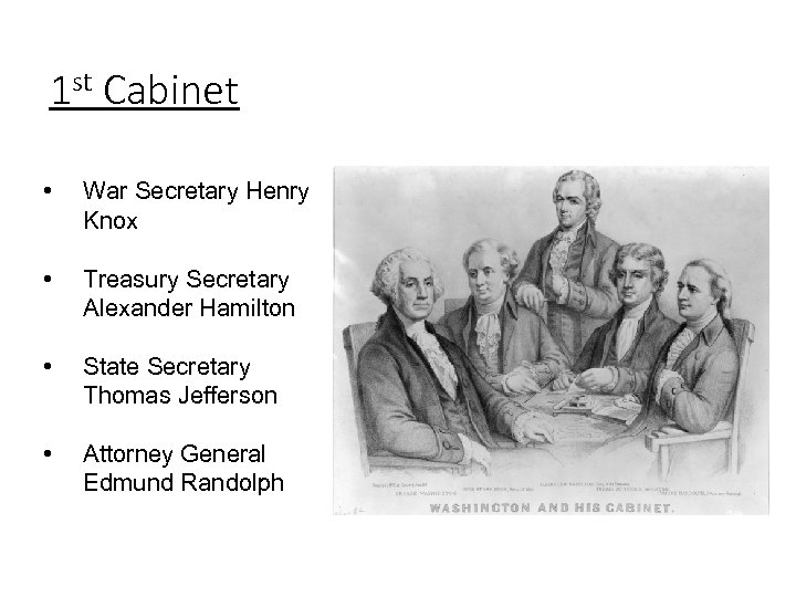 1 st Cabinet • War Secretary Henry Knox • Treasury Secretary Alexander Hamilton •