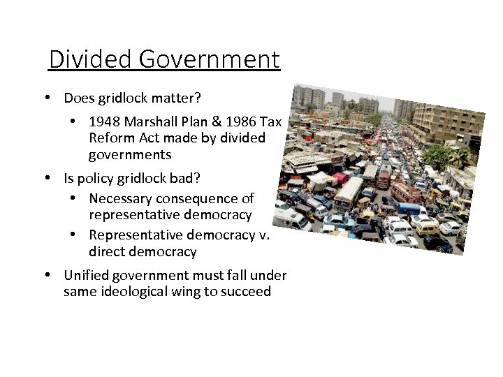 Divided Government • Does gridlock matter? • 1948 Marshall Plan & 1986 Tax Reform