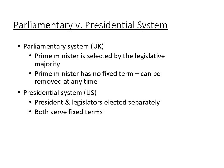 Parliamentary v. Presidential System • Parliamentary system (UK) • Prime minister is selected by