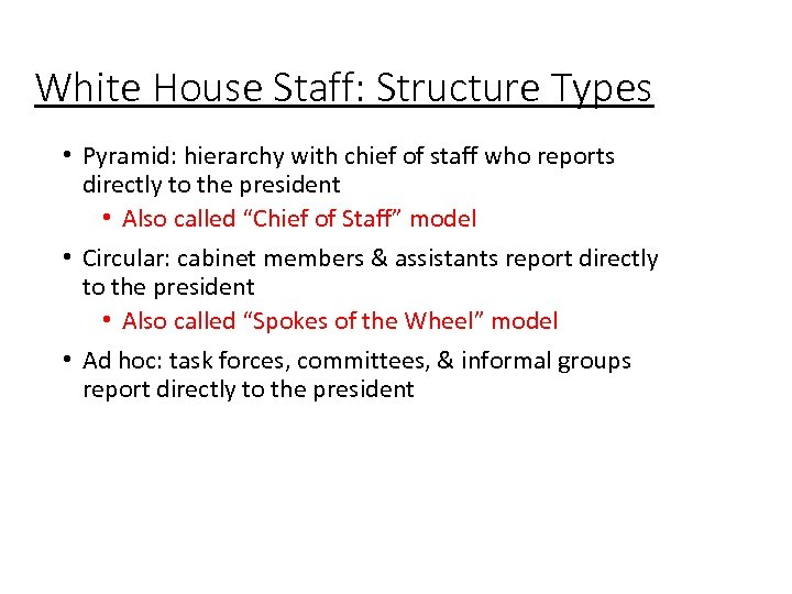 White House Staff: Structure Types • Pyramid: hierarchy with chief of staff who reports