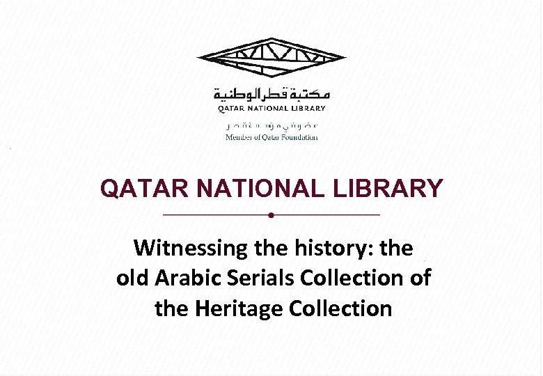 QATAR NATIONAL LIBRARY Witnessing the history: the old Arabic Serials Collection of the Heritage