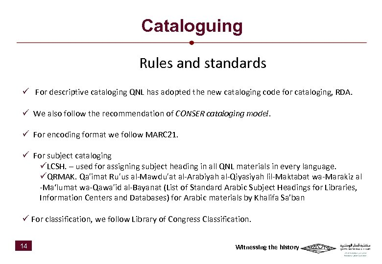 Cataloguing Rules and standards ü For descriptive cataloging QNL has adopted the new cataloging