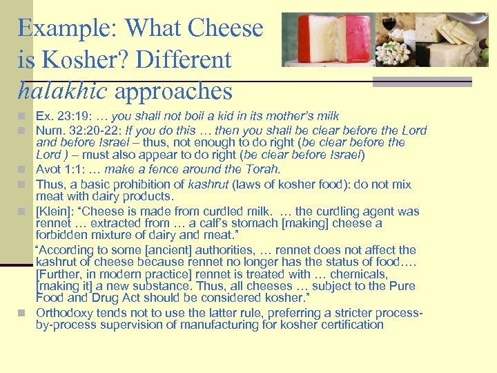 Example: What Cheese is Kosher? Different halakhic approaches n Ex. 23: 19: … you