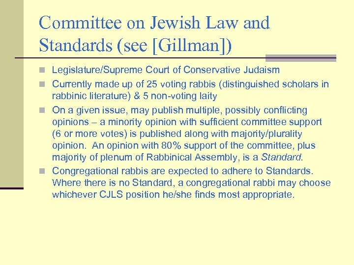 Committee on Jewish Law and Standards (see [Gillman]) n Legislature/Supreme Court of Conservative Judaism