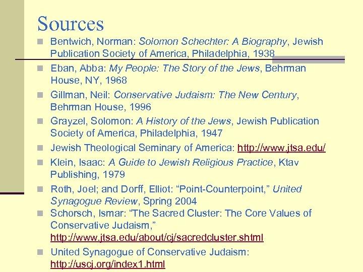 Sources n Bentwich, Norman: Solomon Schechter: A Biography, Jewish n n n n Publication