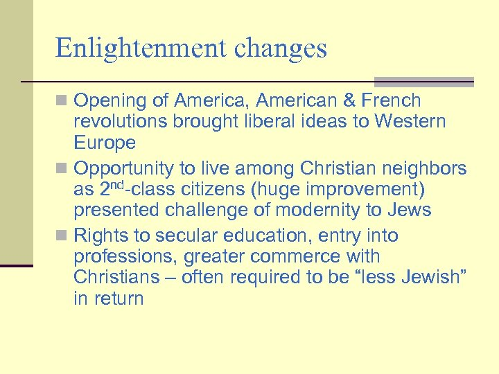 Enlightenment changes n Opening of America, American & French revolutions brought liberal ideas to