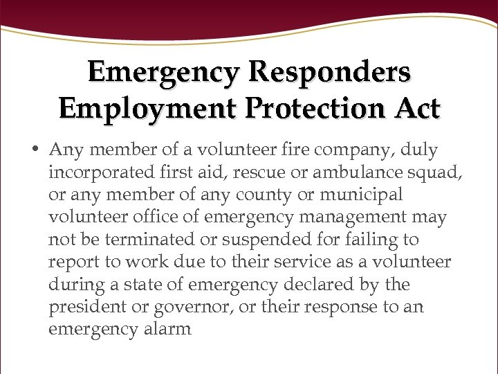 Emergency Responders Employment Protection Act • Any member of a volunteer fire company, duly
