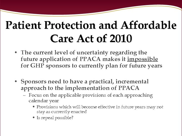 Patient Protection and Affordable Care Act of 2010 • The current level of uncertainty