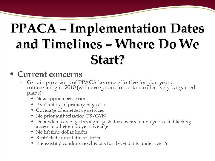 PPACA – Implementation Dates and Timelines – Where Do We Start? • Current concerns