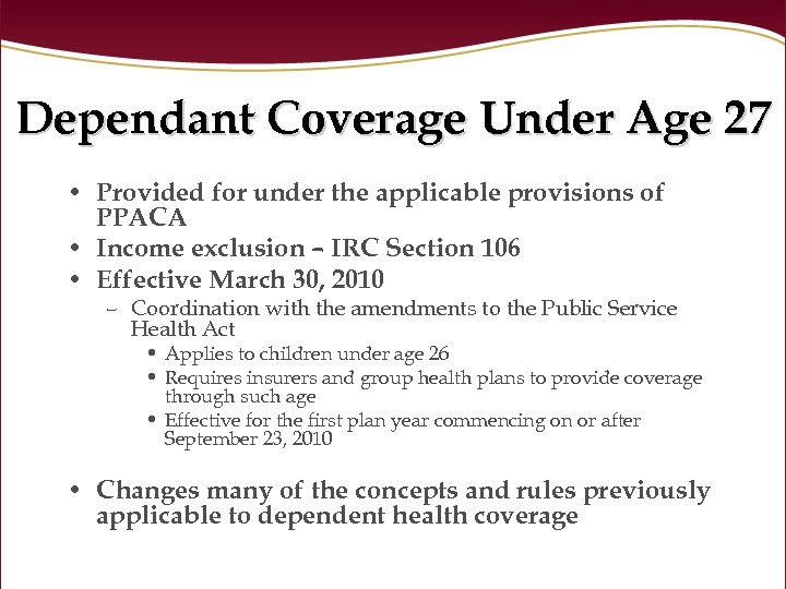 Dependant Coverage Under Age 27 • Provided for under the applicable provisions of PPACA