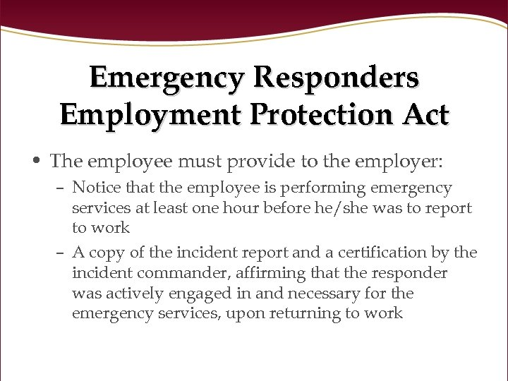 Emergency Responders Employment Protection Act • The employee must provide to the employer: –