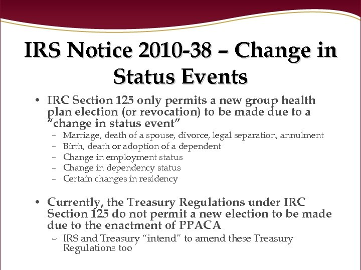 IRS Notice 2010 -38 – Change in Status Events • IRC Section 125 only