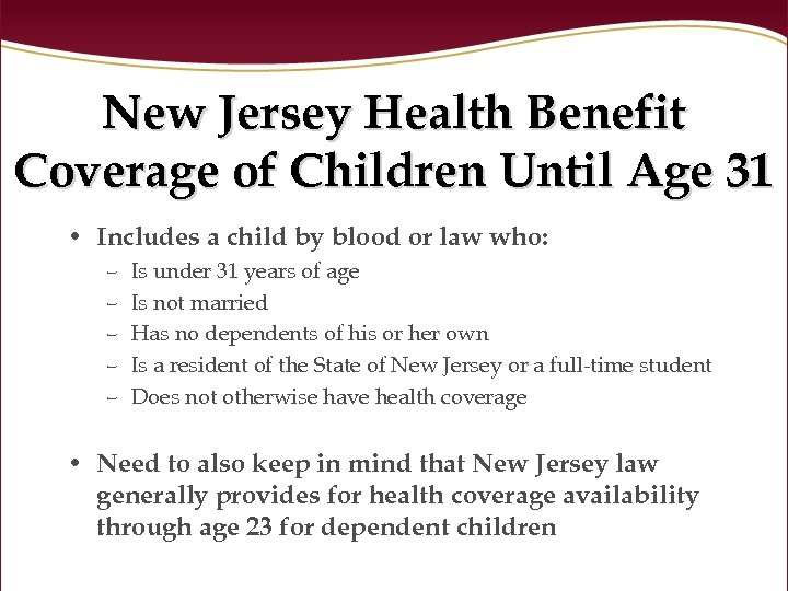 New Jersey Health Benefit Coverage of Children Until Age 31 • Includes a child