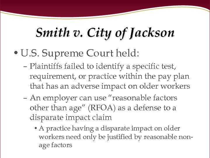 Smith v. City of Jackson • U. S. Supreme Court held: – Plaintiffs failed