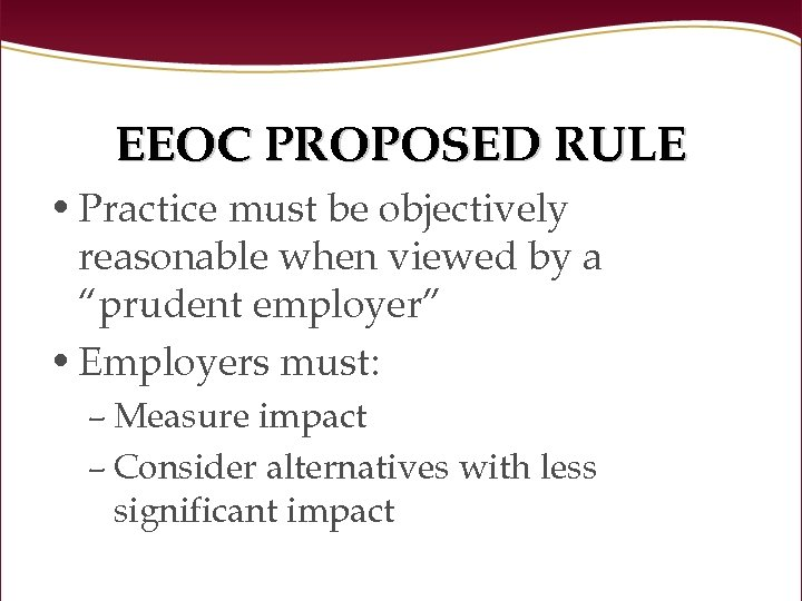 "EEOC PROPOSED RULE • Practice must be objectively reasonable when viewed by a ""prudent"
