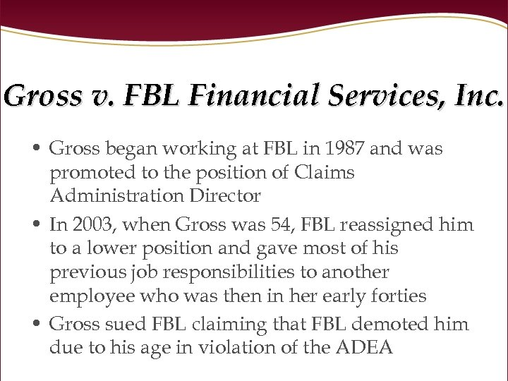 Gross v. FBL Financial Services, Inc. • Gross began working at FBL in 1987