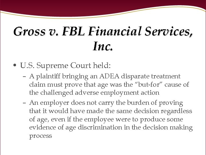 Gross v. FBL Financial Services, Inc. • U. S. Supreme Court held: – A