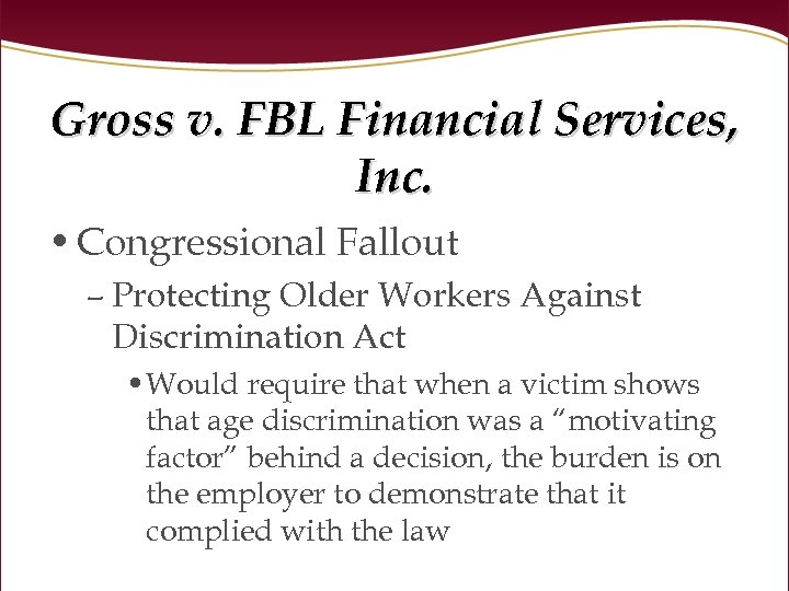 Gross v. FBL Financial Services, Inc. • Congressional Fallout – Protecting Older Workers Against