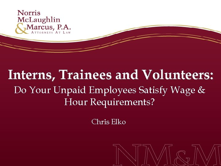 Interns, Trainees and Volunteers: Do Your Unpaid Employees Satisfy Wage & Hour Requirements? Chris