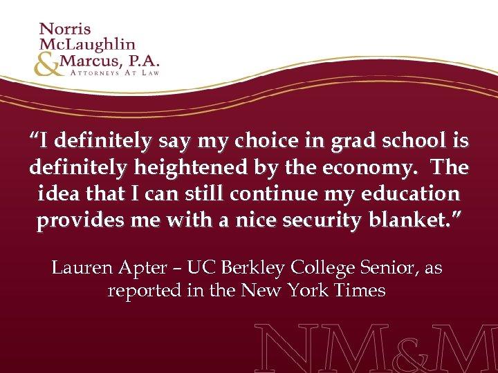 """I definitely say my choice in grad school is definitely heightened by the economy."