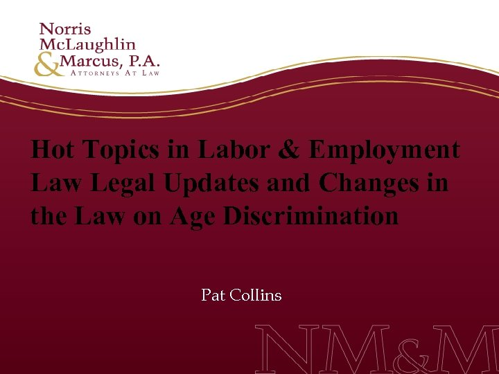 Hot Topics in Labor & Employment Law Legal Updates and Changes in the Law