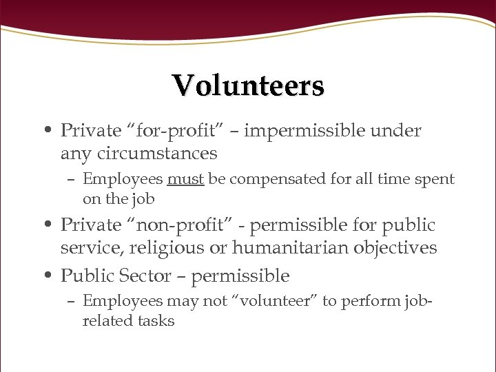 "Volunteers • Private ""for-profit"" – impermissible under any circumstances – Employees must be compensated"