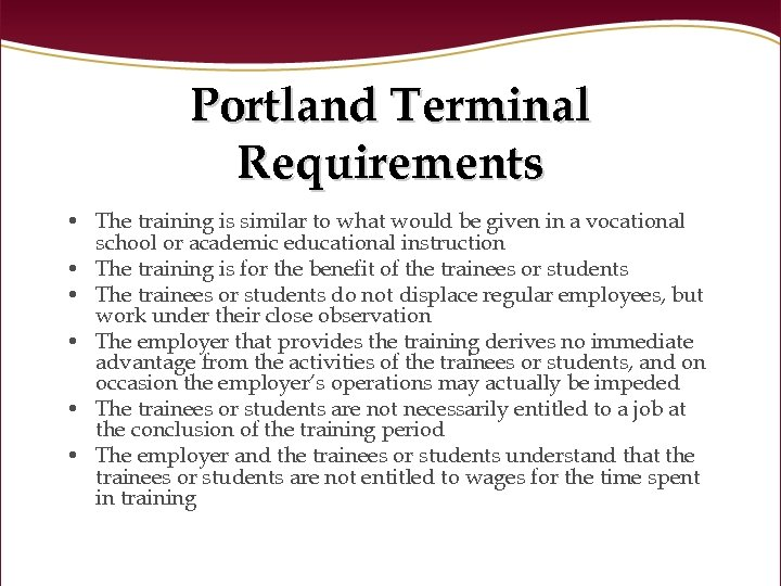 Portland Terminal Requirements • The training is similar to what would be given in