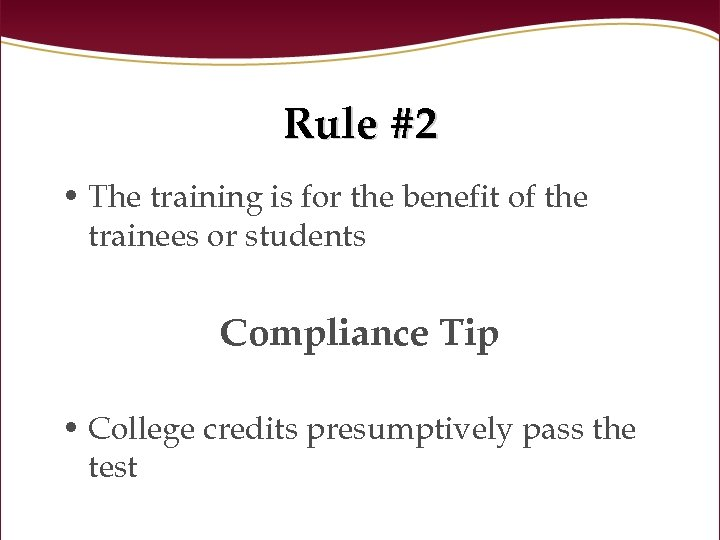 Rule #2 • The training is for the benefit of the trainees or students