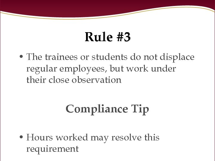 Rule #3 • The trainees or students do not displace regular employees, but work