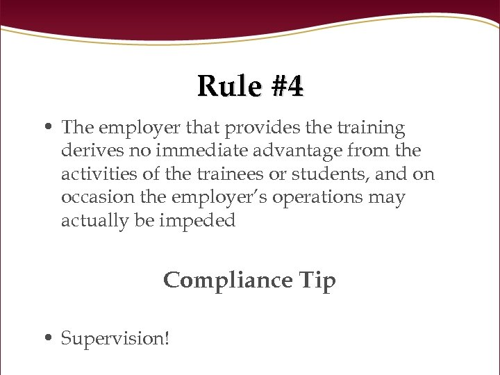 Rule #4 • The employer that provides the training derives no immediate advantage from