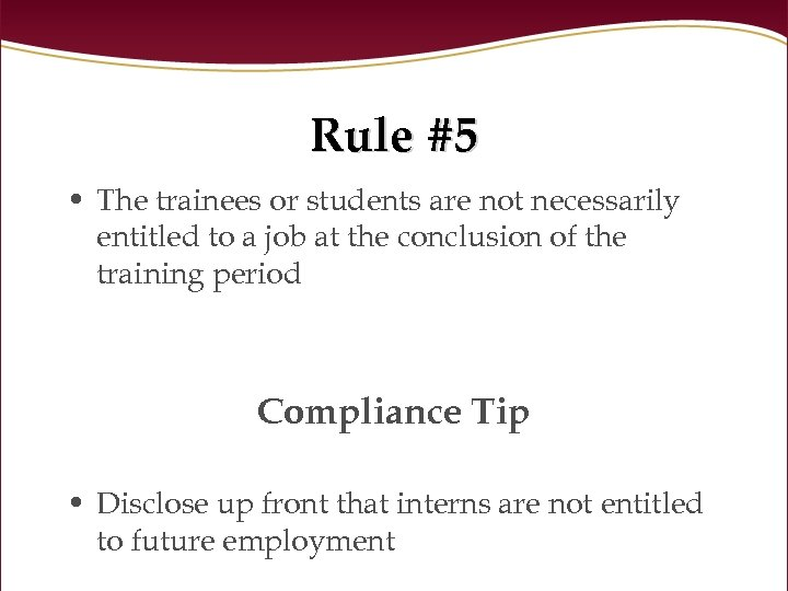 Rule #5 • The trainees or students are not necessarily entitled to a job
