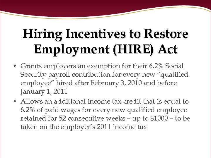 Hiring Incentives to Restore Employment (HIRE) Act • Grants employers an exemption for their