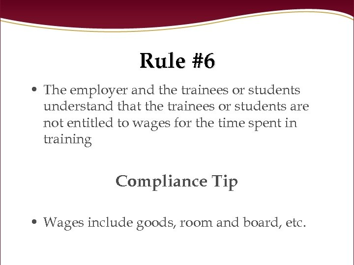 Rule #6 • The employer and the trainees or students understand that the trainees